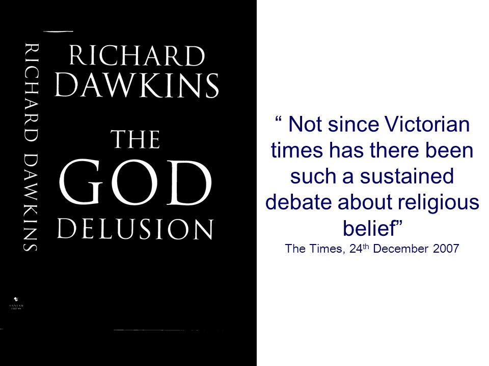 """"""" Not since Victorian times has there been such a sustained debate about religious belief"""" The Times, 24 th December 2007"""