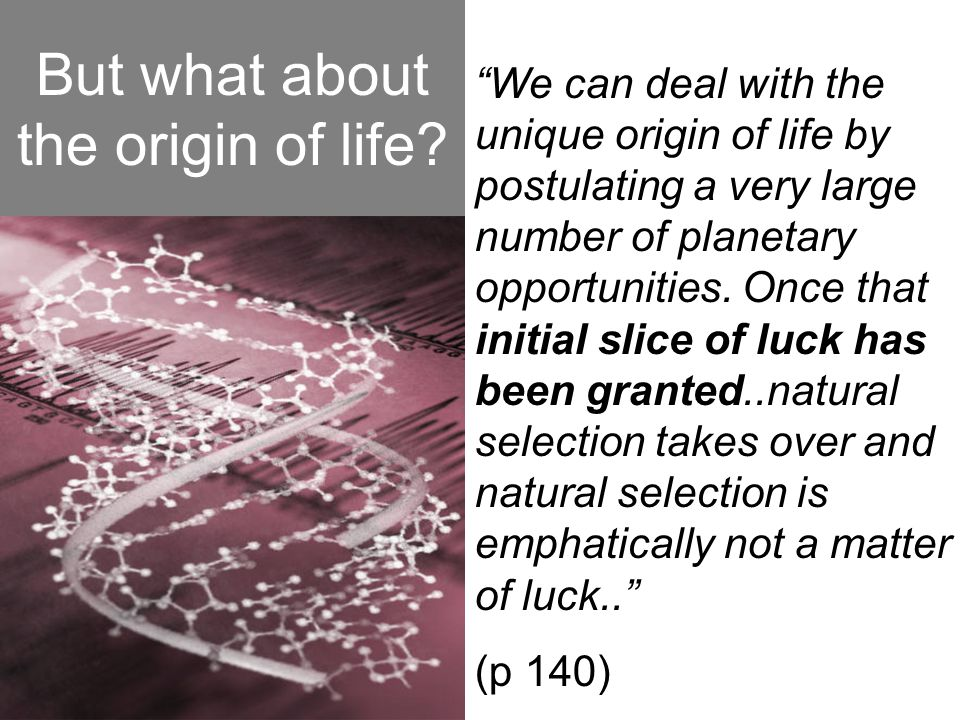 """But what about the origin of life? """"We can deal with the unique origin of life by postulating a very large number of planetary opportunities. Once tha"""