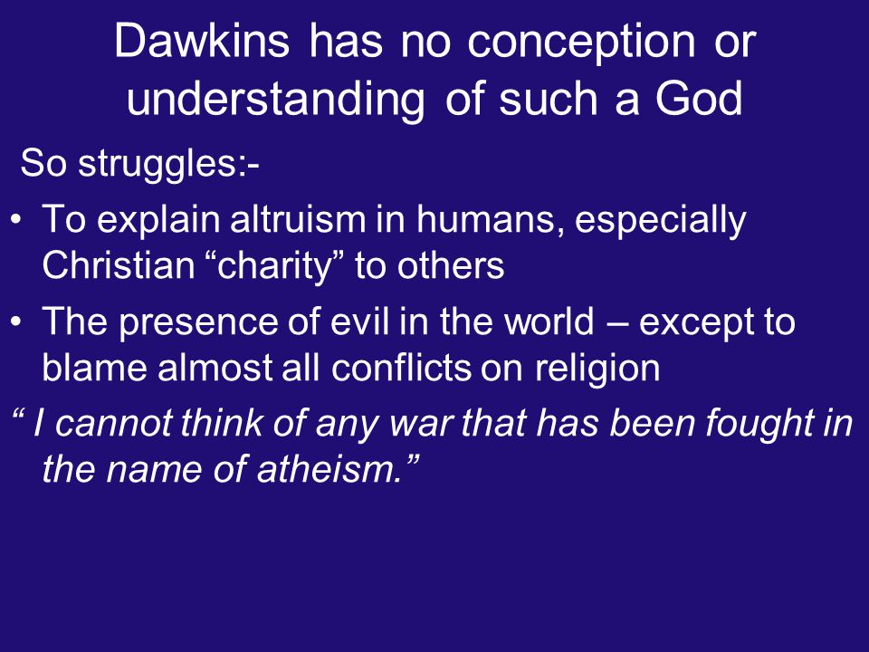 """Dawkins has no conception or understanding of such a God So struggles:- To explain altruism in humans, especially Christian """"charity"""" to others The pr"""