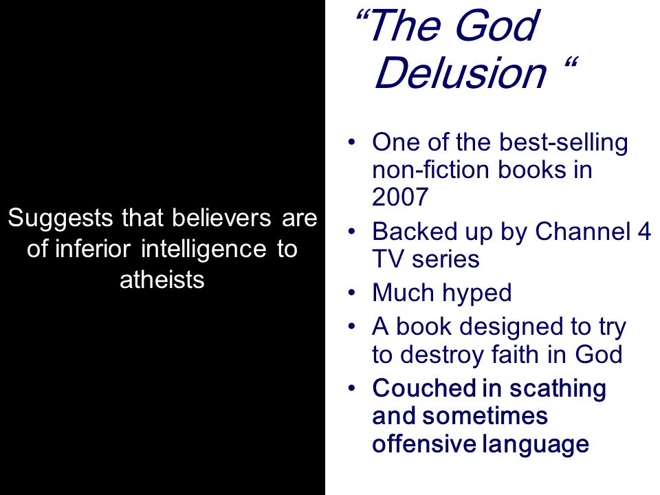 """""""The God Delusion """" One of the best-selling non-fiction books in 2007 Backed up by Channel 4 TV series Much hyped A book designed to try to destroy fa"""