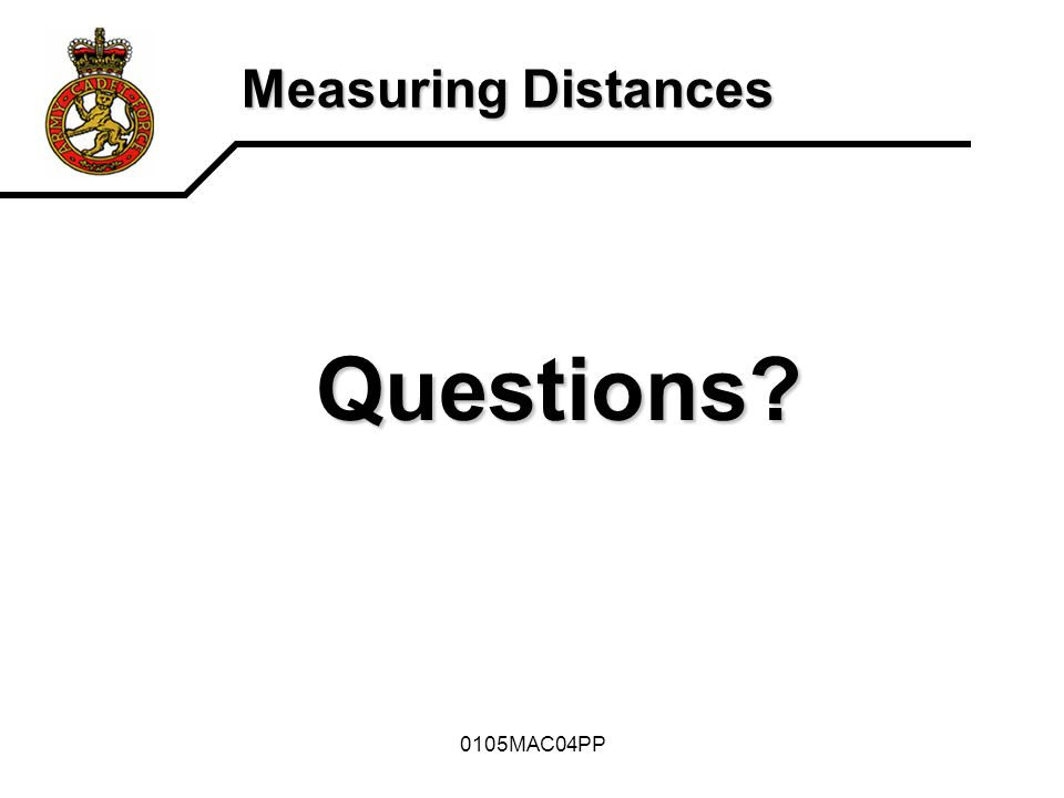 0105MAC04PP Measuring Distances Questions?