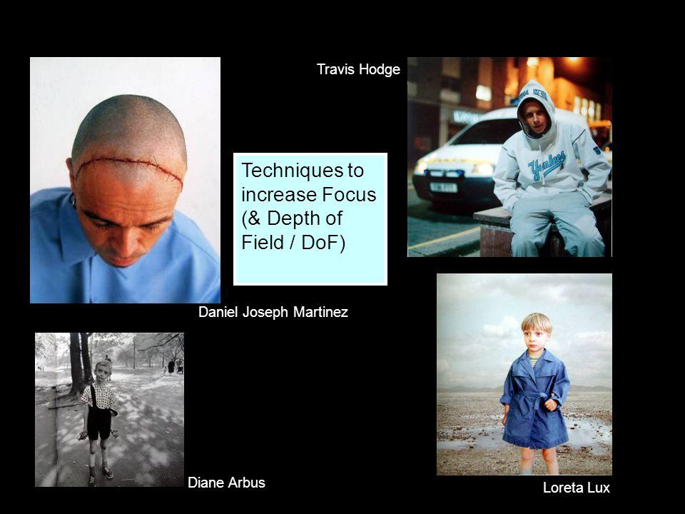 Diane Arbus Daniel Joseph Martinez Travis Hodge Loreta Lux Techniques to increase Focus (& Depth of Field / DoF)