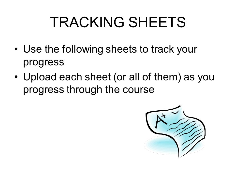 TRACKING SHEETS Use the following sheets to track your progress Upload each sheet (or all of them) as you progress through the course