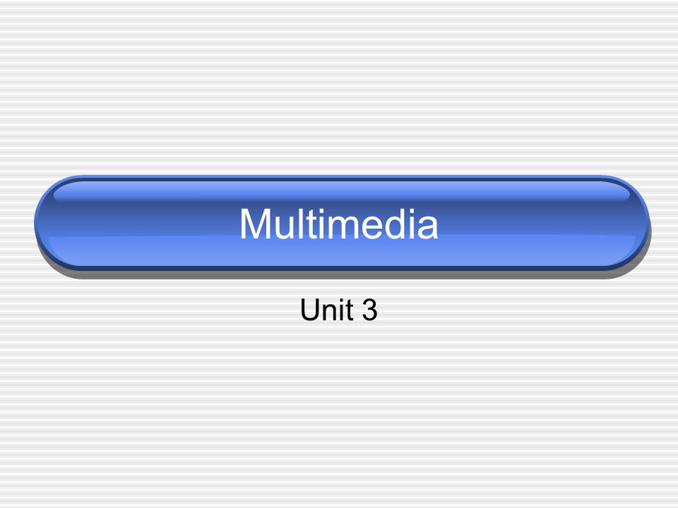 Multimedia Unit 3