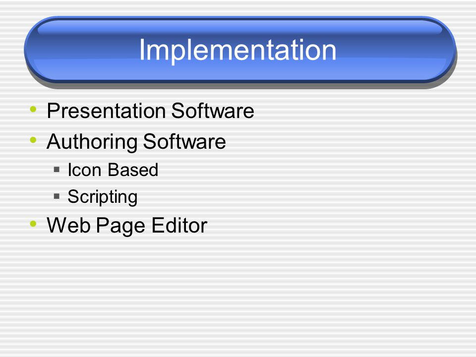 Implementation Presentation Software Authoring Software  Icon Based  Scripting Web Page Editor
