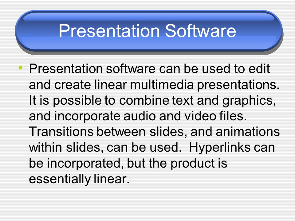 Presentation Software Presentation software can be used to edit and create linear multimedia presentations.