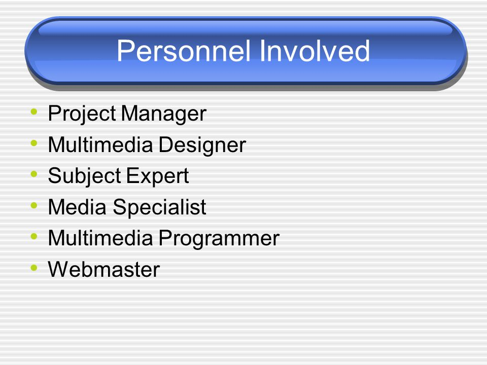 Personnel Involved Project Manager Multimedia Designer Subject Expert Media Specialist Multimedia Programmer Webmaster