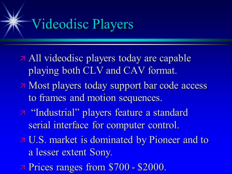 Videodisc Players  All videodisc players today are capable playing both CLV and CAV format.  Most players today support bar code access to frames an