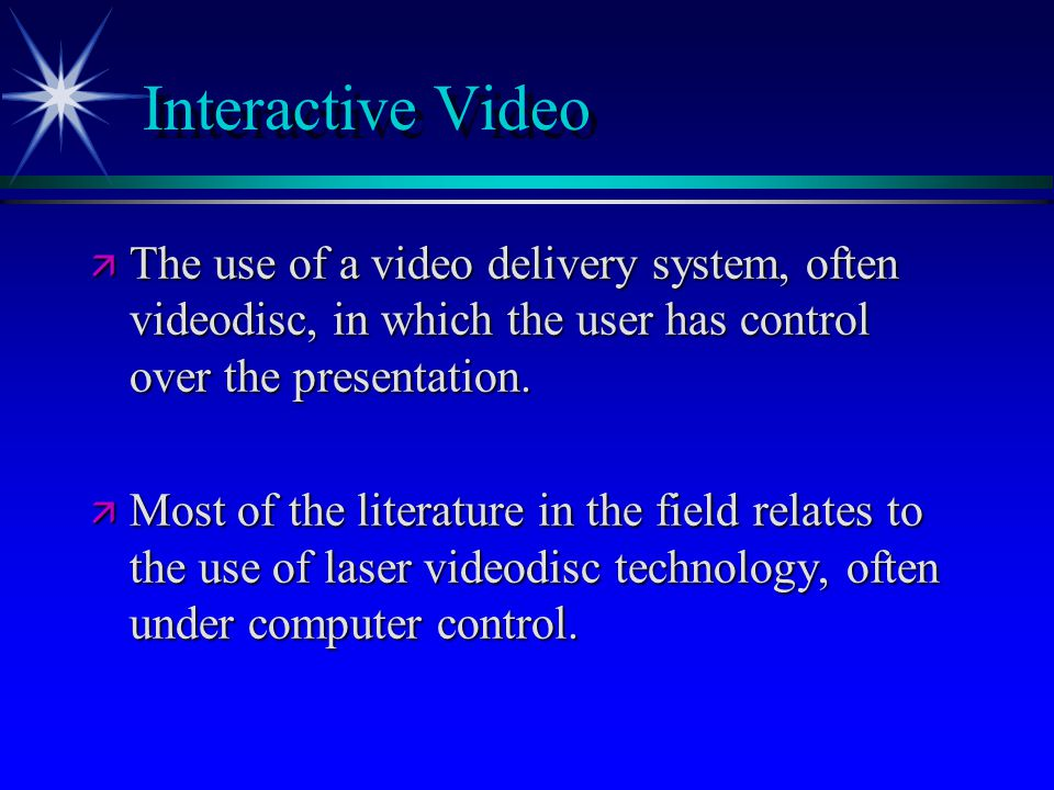 Interactive Video  The use of a video delivery system, often videodisc, in which the user has control over the presentation.  Most of the literature