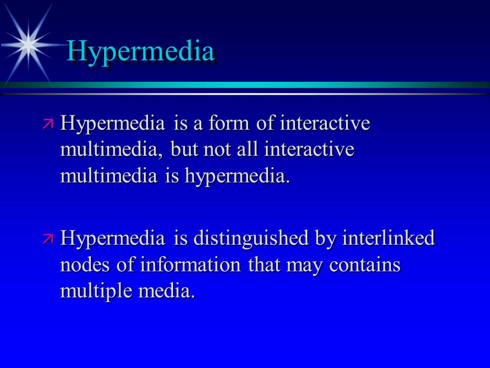 Hypermedia  Hypermedia is a form of interactive multimedia, but not all interactive multimedia is hypermedia.  Hypermedia is distinguished by interl
