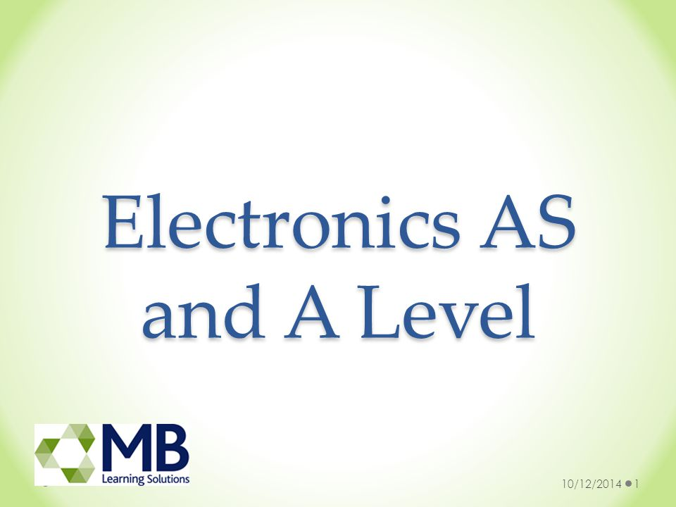 Electronics AS and A Level 10/12/20141