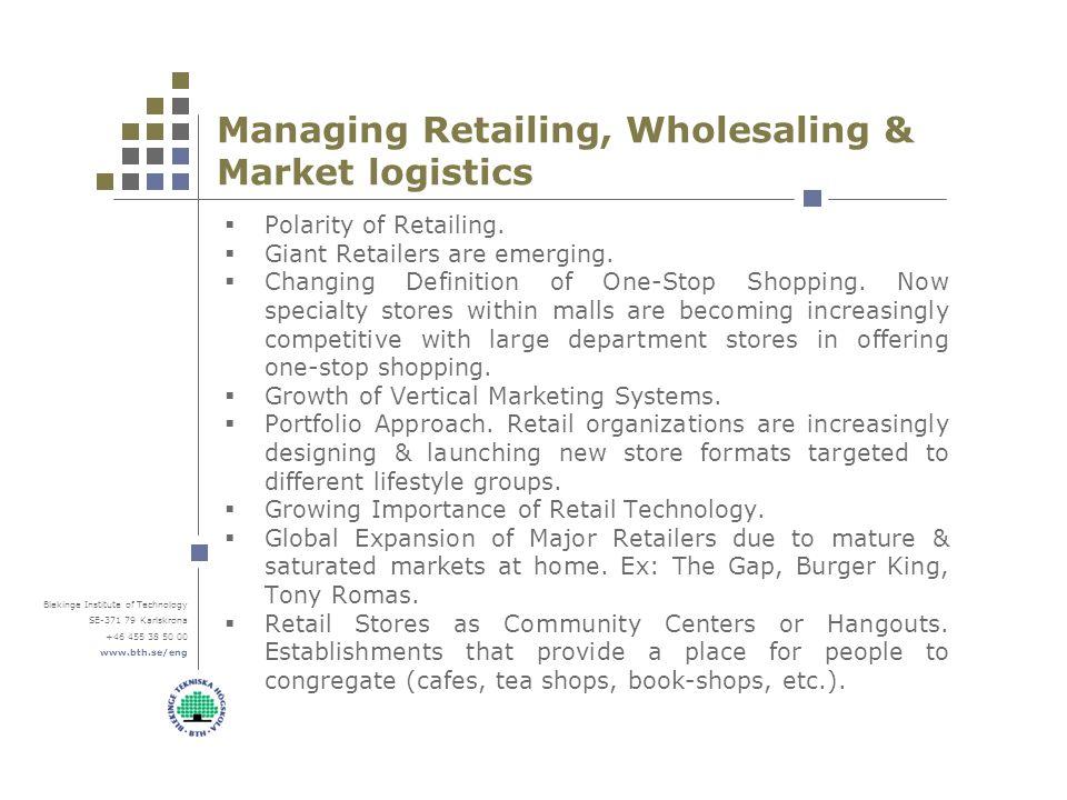 Blekinge Institute of Technology SE-371 79 Karlskrona +46 455 38 50 00 www.bth.se/eng Managing Retailing, Wholesaling & Market logistics  Polarity of Retailing.