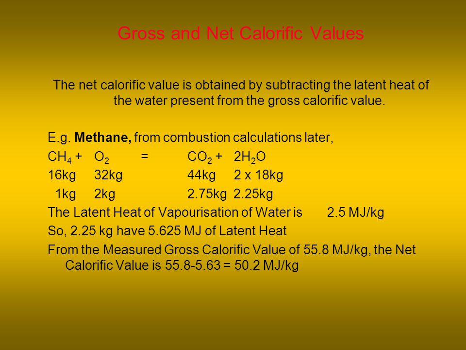 Gross and Net Calorific Values The net calorific value is obtained by subtracting the latent heat of the water present from the gross calorific value.
