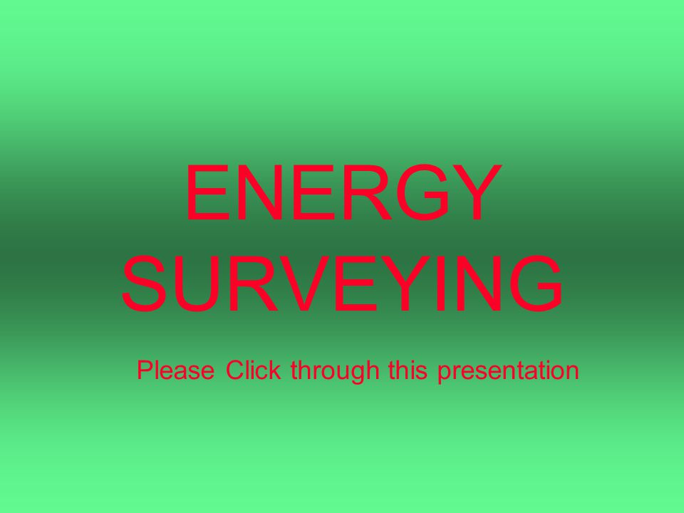ENERGY SURVEYING Please Click through this presentation