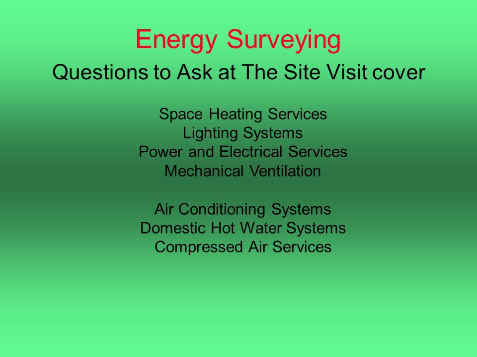 Energy Surveying Questions to Ask at The Site Visit cover Space Heating Services Lighting Systems Power and Electrical Services Mechanical Ventilation