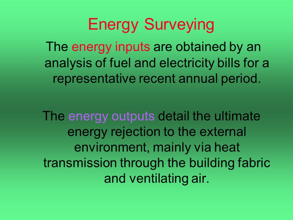 Energy Surveying The energy inputs are obtained by an analysis of fuel and electricity bills for a representative recent annual period.