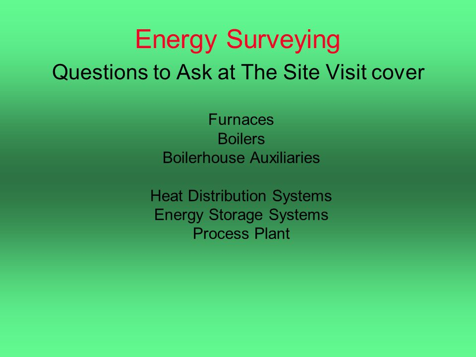 Energy Surveying Questions to Ask at The Site Visit cover Furnaces Boilers Boilerhouse Auxiliaries Heat Distribution Systems Energy Storage Systems Pr
