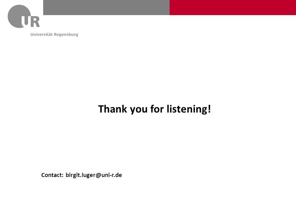 Thank you for listening! Contact: birgit.luger@uni-r.de