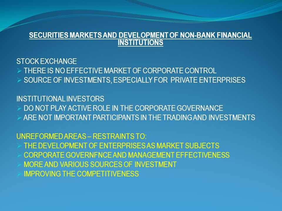 SECURITIES MARKETS AND DEVELOPMENT OF NON-BANK FINANCIAL INSTITUTIONS STOCK EXCHANGE  THERE IS NO EFFECTIVE MARKET OF CORPORATE CONTROL  SOURCE OF I