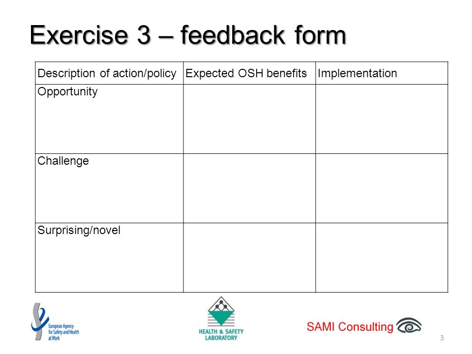 Exercise 3 – feedback form 3 Description of action/policyExpected OSH benefitsImplementation Opportunity Challenge Surprising/novel