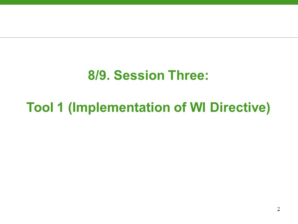2 8/9. Session Three: Tool 1 (Implementation of WI Directive)