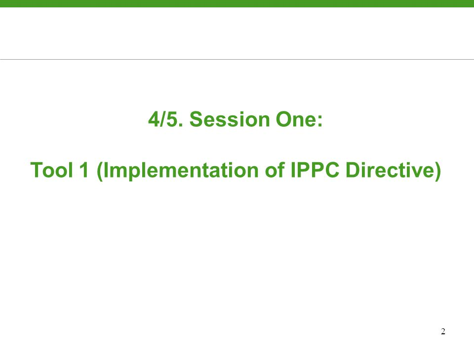 2 4/5. Session One: Tool 1 (Implementation of IPPC Directive)