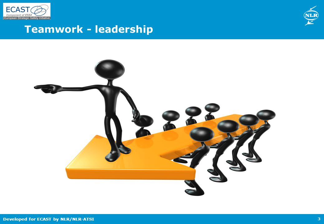 Developed for ECAST by NLR/NLR-ATSI Teamwork - leadership 3