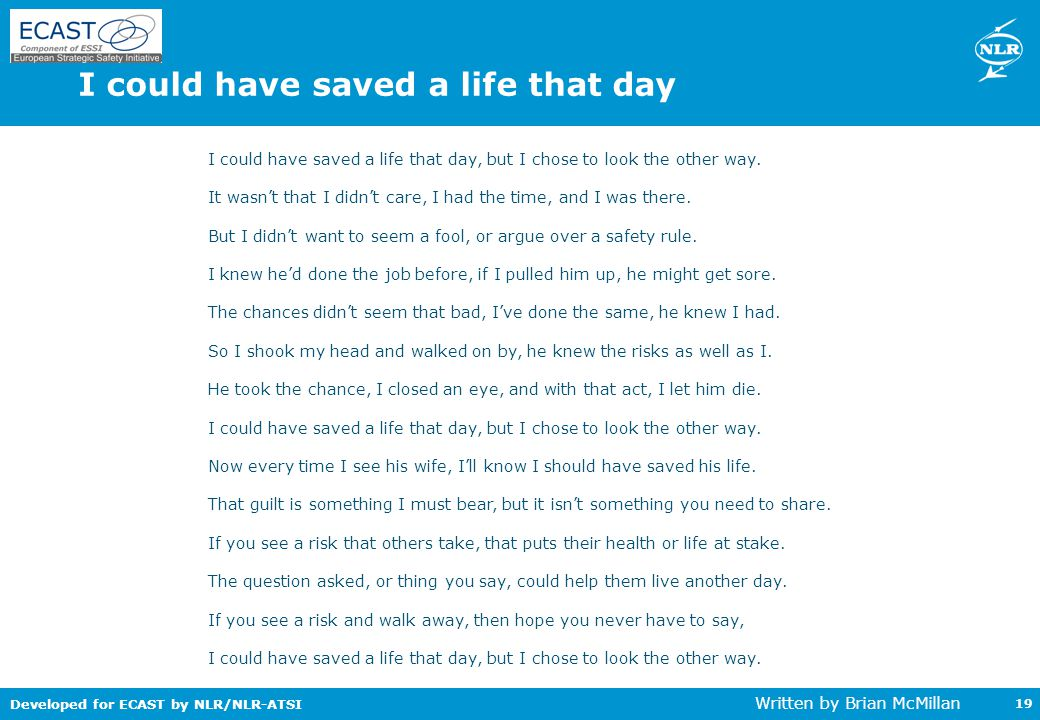 Developed for ECAST by NLR/NLR-ATSI 19 I could have saved a life that day, but I chose to look the other way. It wasn't that I didn't care, I had the