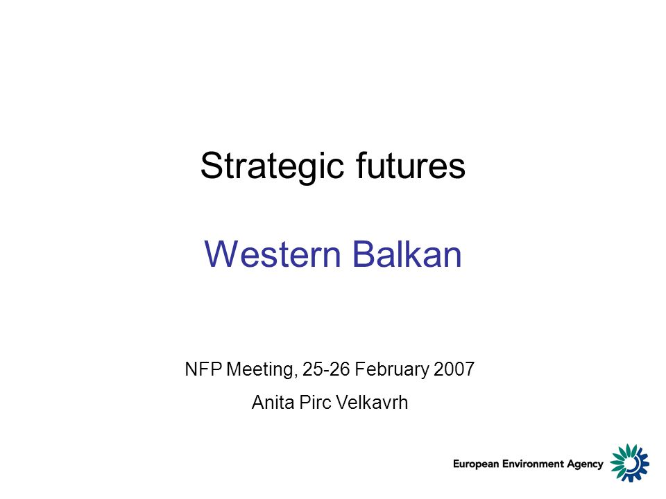 Strategic futures Western Balkan NFP Meeting, 25-26 February 2007 Anita Pirc Velkavrh