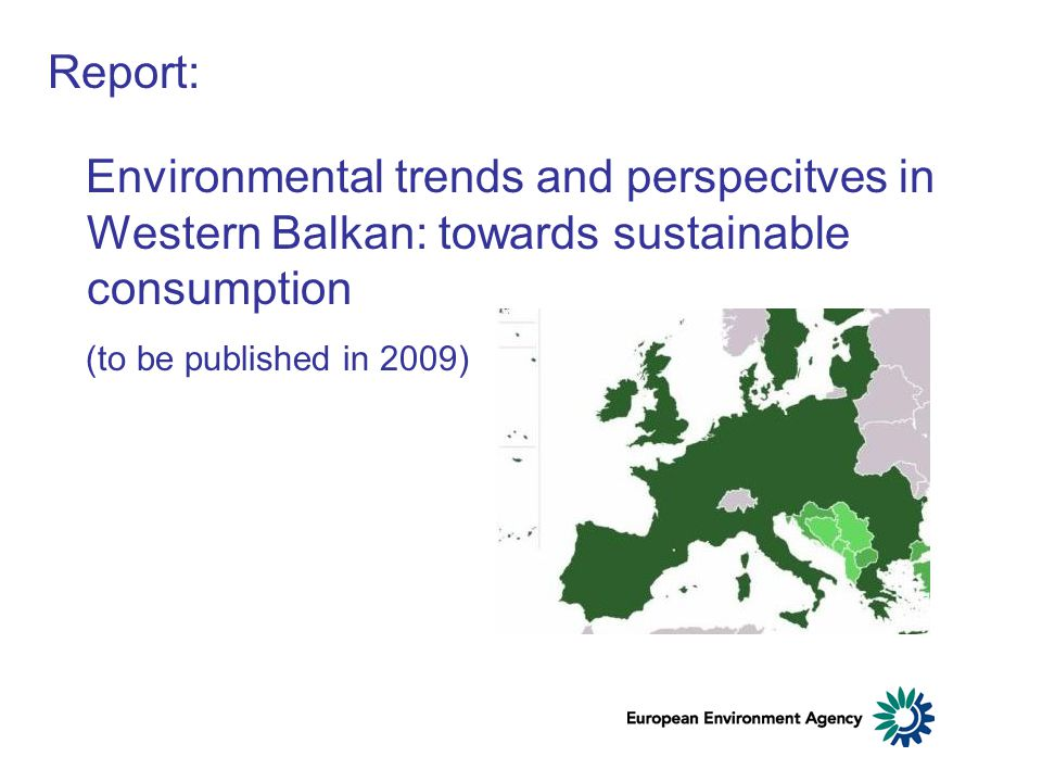 Report: Environmental trends and perspecitves in Western Balkan: towards sustainable consumption (to be published in 2009)