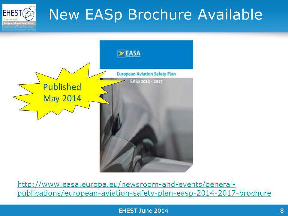 8 New EASp Brochure Available http://www.easa.europa.eu/newsroom-and-events/general- publications/european-aviation-safety-plan-easp-2014-2017-brochure EHEST June 2014 Published May 2014