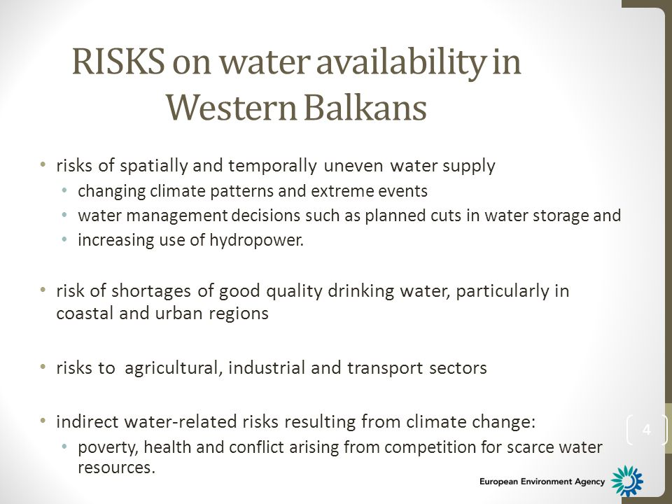 RISKS on water availability in Western Balkans risks of spatially and temporally uneven water supply changing climate patterns and extreme events water management decisions such as planned cuts in water storage and increasing use of hydropower.