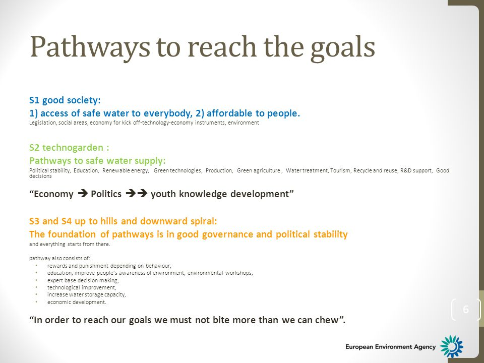 Pathways to reach the goals S1 good society: 1) access of safe water to everybody, 2) affordable to people. Legislation, social areas, economy for kic