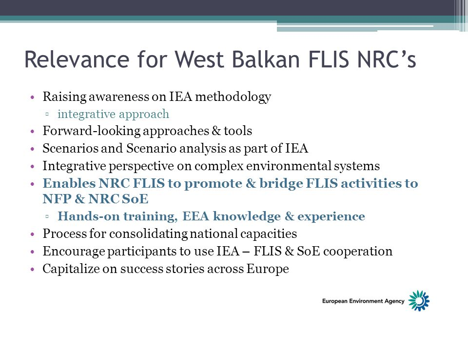 Relevance for West Balkan FLIS NRC's Raising awareness on IEA methodology ▫integrative approach Forward-looking approaches & tools Scenarios and Scena