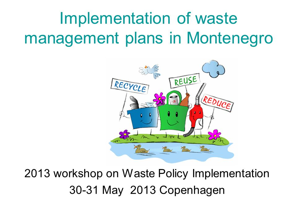 Implementation of waste management plans in Montenegro 2013 workshop on Waste Policy Implementation 30-31 May 2013 Copenhagen