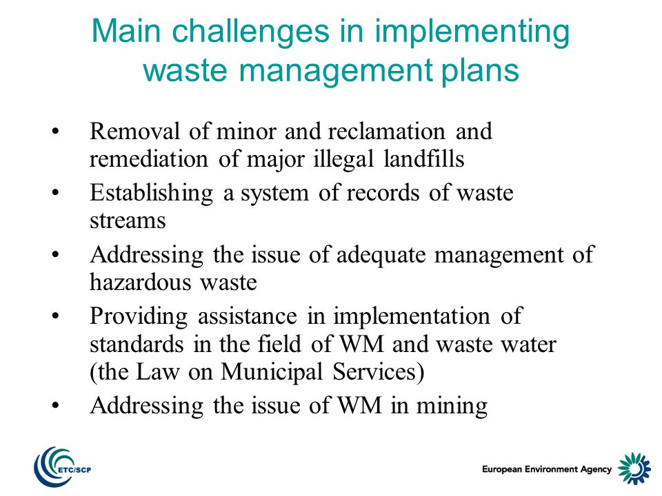 Main challenges in implementing waste management plans Removal of minor and reclamation and remediation of major illegal landfills Establishing a syst
