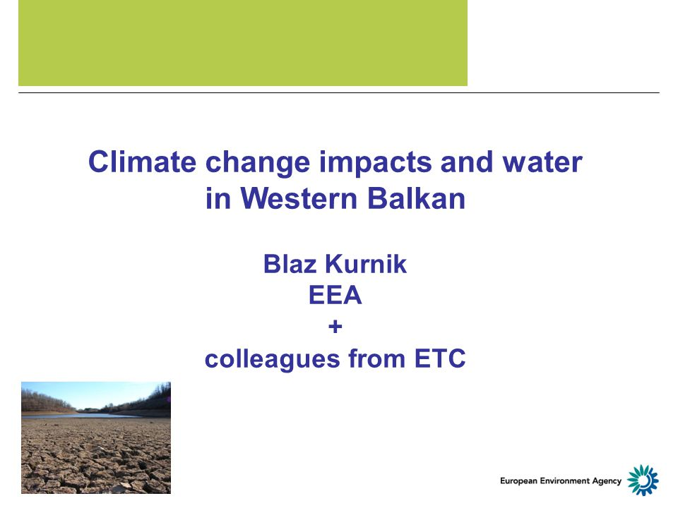 Climate change impacts and water in Western Balkan Blaz Kurnik EEA + colleagues from ETC