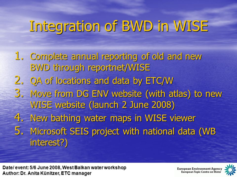 Date/ event: 5/6 June 2008, West Balkan water workshop Author: Dr. Anita Künitzer, ETC manager Integration of BWD in WISE 1. Complete annual reporting
