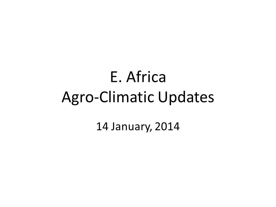 E. Africa Agro-Climatic Updates 14 January, 2014