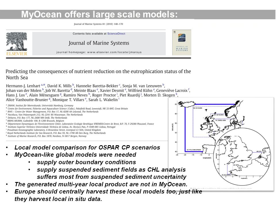MyOcean offers large scale models: Simulations for MSFD require local models + knowledge Local model comparison for OSPAR CP scenarios MyOcean-like gl