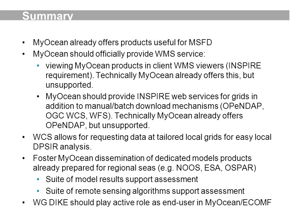 Summary MyOcean already offers products useful for MSFD MyOcean should officially provide WMS service: viewing MyOcean products in client WMS viewers