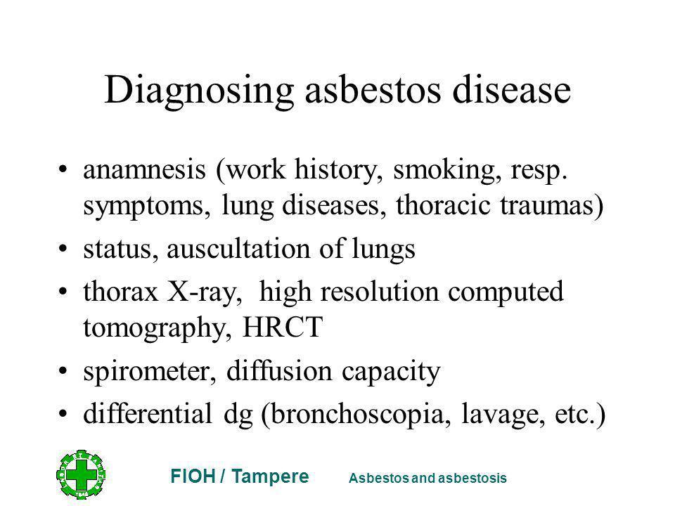 FIOH / Tampere Asbestos and asbestosis Diagnosing asbestos disease anamnesis (work history, smoking, resp.