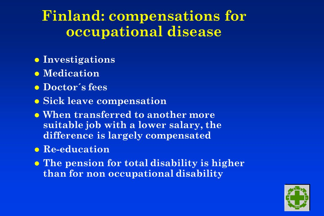 Finland: compensations for occupational disease l Investigations l Medication l Doctor´s fees l Sick leave compensation l When transferred to another