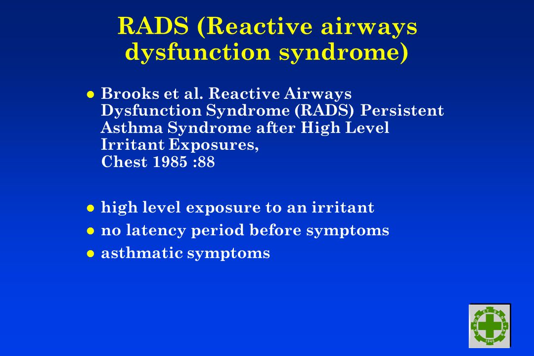 RADS (Reactive airways dysfunction syndrome) l Brooks et al. Reactive Airways Dysfunction Syndrome (RADS) Persistent Asthma Syndrome after High Level