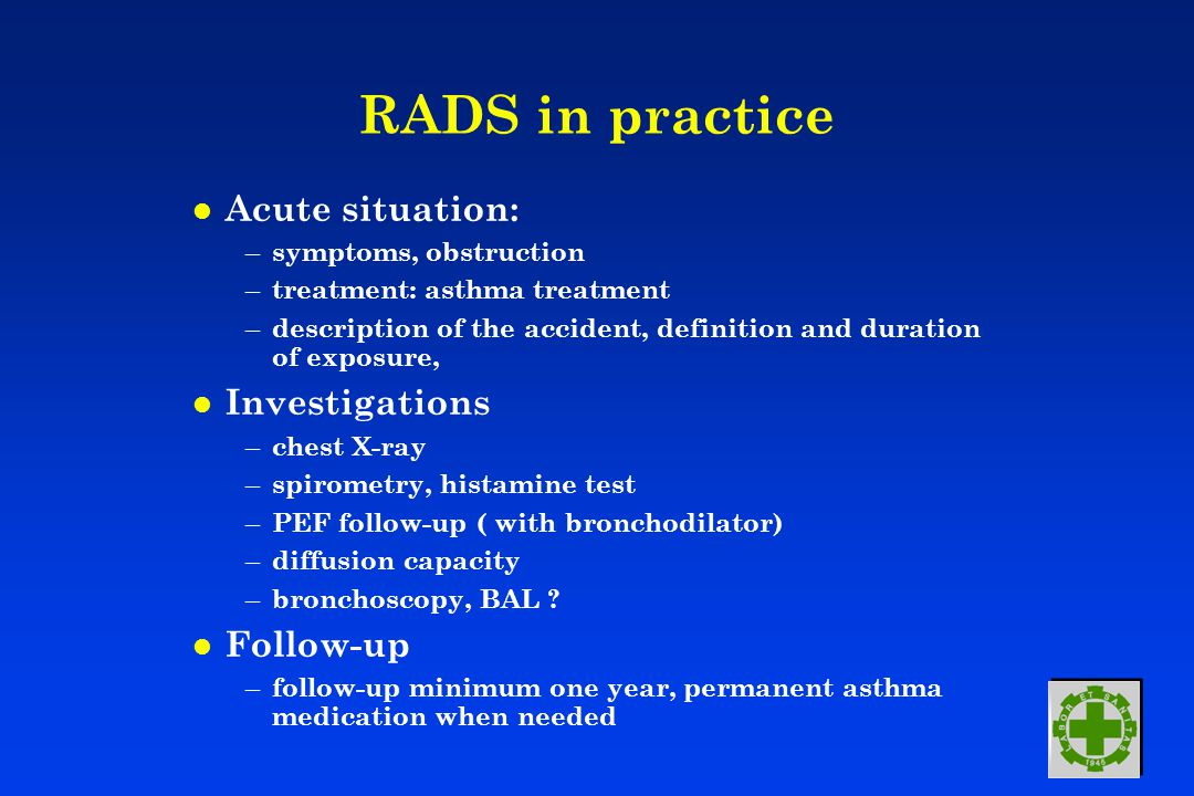 RADS in practice l Acute situation: – symptoms, obstruction – treatment: asthma treatment – description of the accident, definition and duration of ex