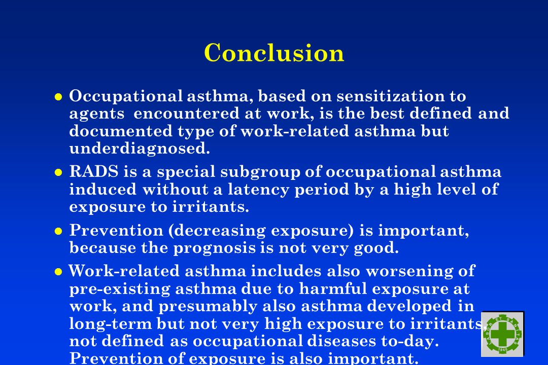 Conclusion l Occupational asthma, based on sensitization to agents encountered at work, is the best defined and documented type of work-related asthma