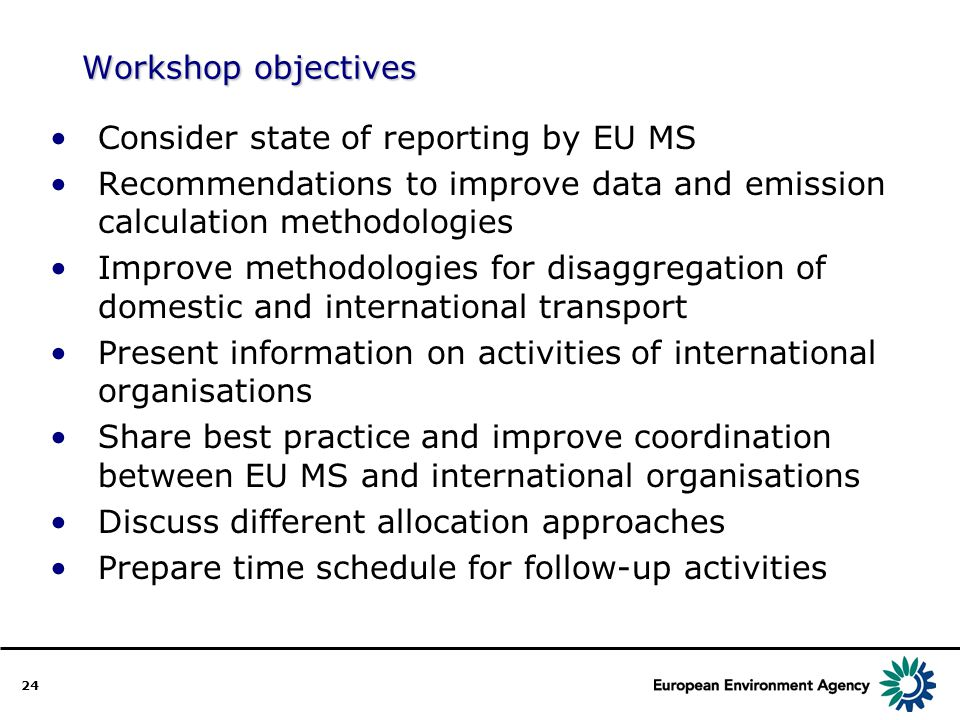 24 Workshop objectives Consider state of reporting by EU MS Recommendations to improve data and emission calculation methodologies Improve methodologi