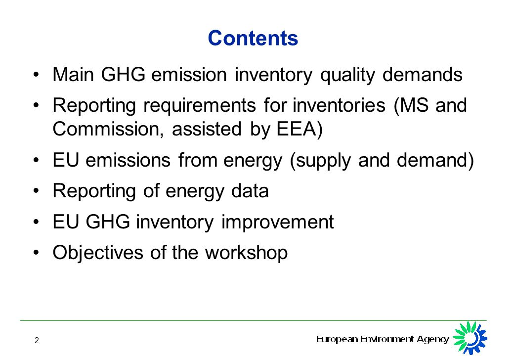 2 Contents Main GHG emission inventory quality demands Reporting requirements for inventories (MS and Commission, assisted by EEA) EU emissions from energy (supply and demand) Reporting of energy data EU GHG inventory improvement Objectives of the workshop