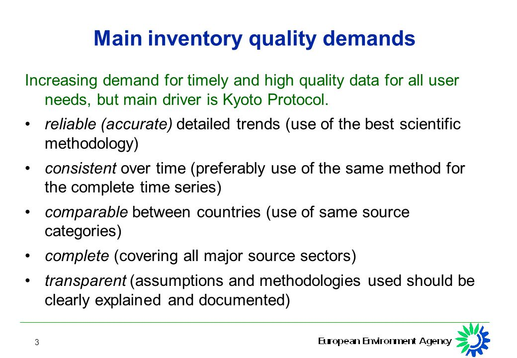 3 Main inventory quality demands Increasing demand for timely and high quality data for all user needs, but main driver is Kyoto Protocol.