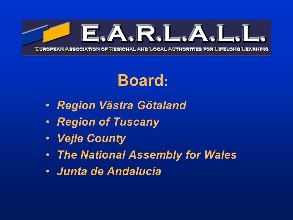 Board : Region Västra Götaland Region of Tuscany Vejle County The National Assembly for Wales Junta de Andalucia